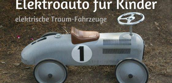 Elektroauto für Kinder   Ein elektrisches Kinderauto als Traum-Fahrzeug