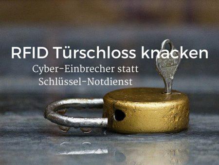 RFID Türschloss knacken lassen, von Cyber-Einbrechern statt Schlüssel-Notdienst