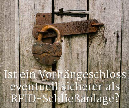Ist ein Vorhängeschloss eventuell sicherer als RFID-Schließanlage?