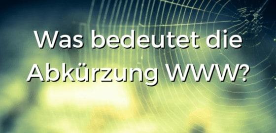 Was bedeutet die Abkürzung WWW?