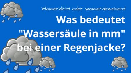 """Was bedeutet """"Wassersäule in mm"""" bei einer Regenjacke?"""