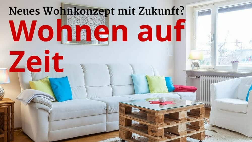wohnen auf zeit ein neues wohnkonzept mit zukunft. Black Bedroom Furniture Sets. Home Design Ideas